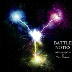 Battle Notes - →Pia-no-jaC←,Taro Hakase