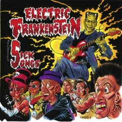Sick Songs - Electric Frankenstein