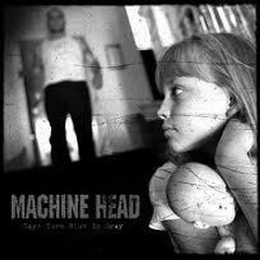 Days Turn Blue To Gray - Machine Head