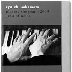 Playing The Piano/Out Of Noise (2009) (CD3) - Ryuichi Sakamoto