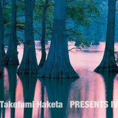 Presents IV - Takefumi Haketa