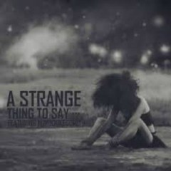 A Strange Thing To Say