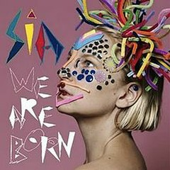 We Are Born - Sia,Sia Furler