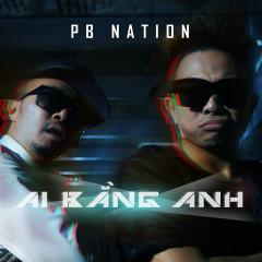 Ai Bằng Anh (Single) - PB Nation, BigDaddy