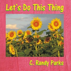 Let's Do This Thing - C. Randy Parks