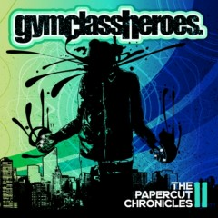 The Papercut Chronicles II - Gym Class Heroes