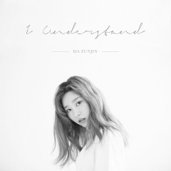 I Understand (Single) - Ma EunJin