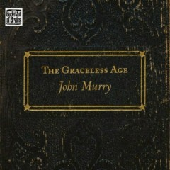 The Graceless Age (CD2) - John Murry