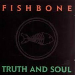Truth And Soul - Fishbone