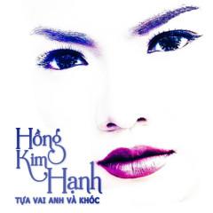 Tựa Vai Anh Và Khóc - Hồng Kim Hạnh