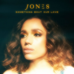 Something Bout Our Love (Single) - Jones