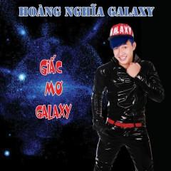 Giấc Mơ Galaxy - Hoàng Nghĩa Galaxy