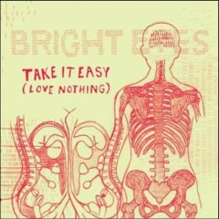Take It Easy (Love Nothing) - Bright Eyes