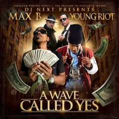 A Wave Called Yes (CD2) - Max B,Young Riot
