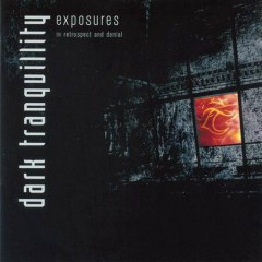Exposures - In Retrospect And Denial (CD1) - Dark Tranquility