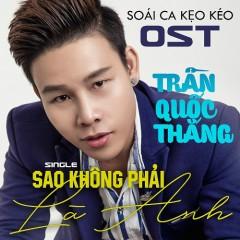 Sao Không Phải Là Anh (Single) - Trần Quốc Thắng
