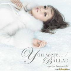 You Were... / Ballad