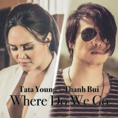 Where Do We Go - Thanh Bùi,Tata Young
