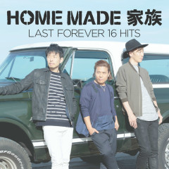LAST FOREVER 16 HITS - Home Made Kazoku