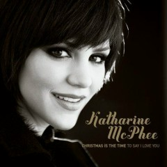 Xmas Is The Time To Say I Love You - Katharine McPhee