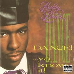 Dance!...Ya Know It! - Bobby Brown