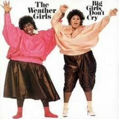 Big Girls Don't Cry - The Weather Girls