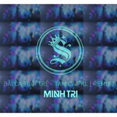 Bài Ca Tuổi Trẻ (DJ Minh Trí Remix)