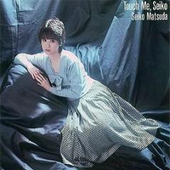 Touch Me, Seiko - Seiko Matsuda