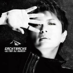 GACKTracks-ULTRA DJ ReMIX- - GACKT