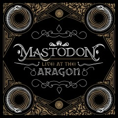 Live At The Aragon - Mastodon