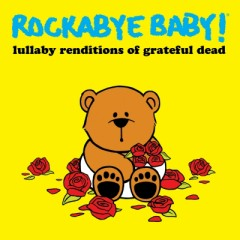 Lullaby Renditions Of Grateful Dead - Rockabye Baby!