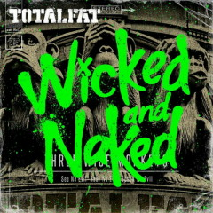 Wicked and Naked - TOTALFAT