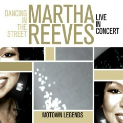 Dancing In The Street Live In Concert - Martha Reeves