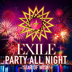 PARTY ALL NIGHT ~STAR OF WISH~ - EXILE
