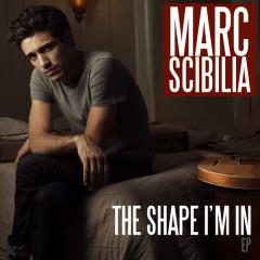 The Shape I'm In - EP - Marc Scibilia