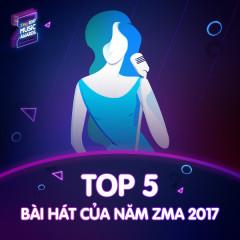 Top 5 Bài Hát Của Năm ZMA 2017 - Various Artists