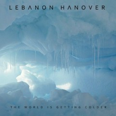 The World Is Getting Colder - Lebanon Hanover