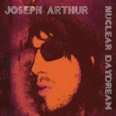 Nuclear Daydream - Joseph Arthur