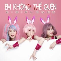 Em Không Thể Quên (Single) - B Girl