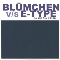 Es Ist Nie Vorbei (Blumchen vs. E-type)