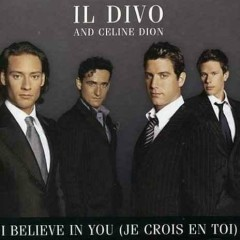 I Believe In You (Je Crois En Toi) - Il Divo, Céline Dion