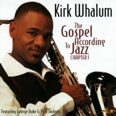 The Gospel According To Jazz Chapter 1 - Kirk Whalum