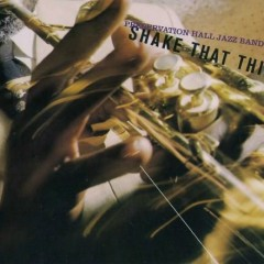 Shake That Thing - The Preservation Hall Jazz Band