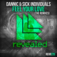 Feel Your Love (The Remixes) - Dannic,Sick Individuals