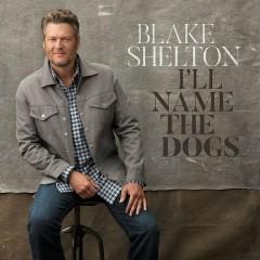 I'll Name The Dogs (Single) - Blake Shelton