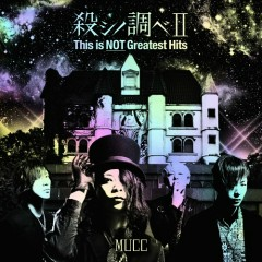 Koroshi no Shirabe II This is NOT Greatest Hits - MUCC