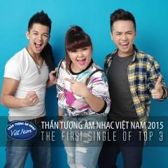 Thần Tượng Âm Nhạc Việt Nam 2015 - The First Single Of Top 3 - Trọng Hiếu,Bích Ngọc ((Việt Nam Idol)),Minh Quân Idol