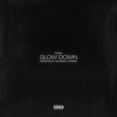Slow Down (Single) - Phora