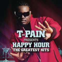 T-Pain Presents Happy Hour: The Greatest Hits - T-Pain