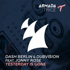 Yesterday Is Gone (Single) - Dash Berlin,DubVision,Jonny Rose